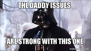 Darth Vader Daddy Issues meme